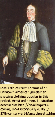 Late 17th-century portrait of an unknown American gentleman showing clothing popular in this period.  Artist unknown.  Illustration accessed at http://en.allexperts.com/q/U-S-History-672/2010/5/17th-century-art-Massachusetts.htm