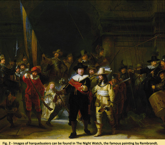Fig. 2 - Images of harquebusiers can be found in The Night Watch, the famous painting by Rembrandt.